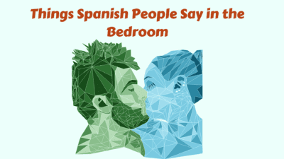 Raunchier Things Spanish People Say in the Bedroom: Part II